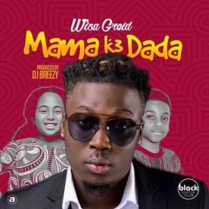 Wisa Greid - Mama K3 Dada (Prod By Dj Breezy)